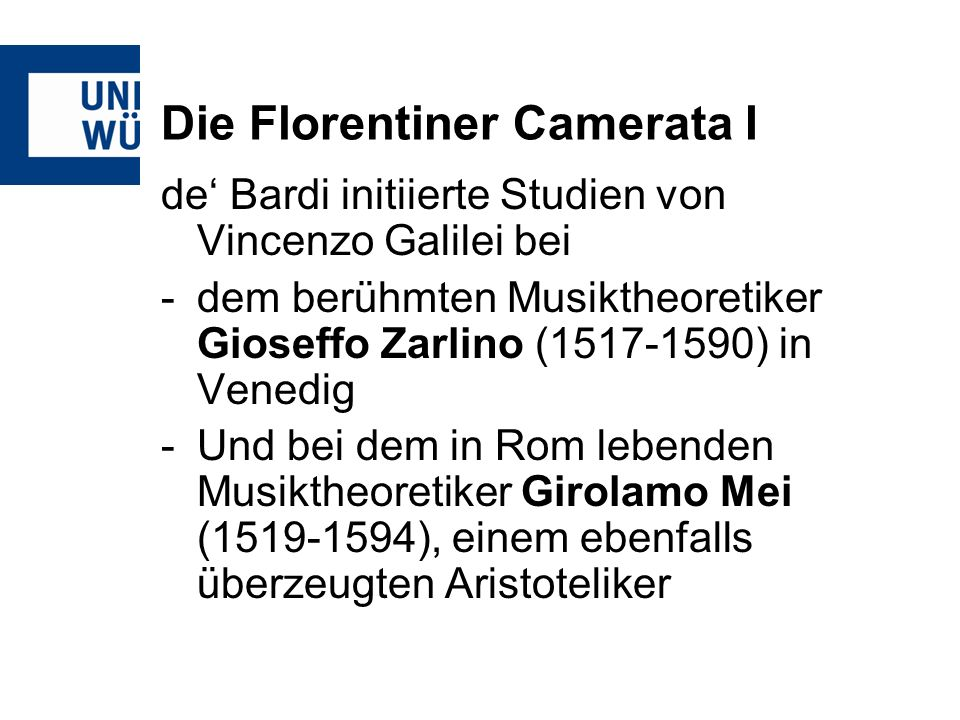 Die Florentiner Camerata I de Bardi initiierte Studien von Vincenzo Galilei bei -dem berühmten Musiktheoretiker Gioseffo Zarlino (1517-1590) in Venedi