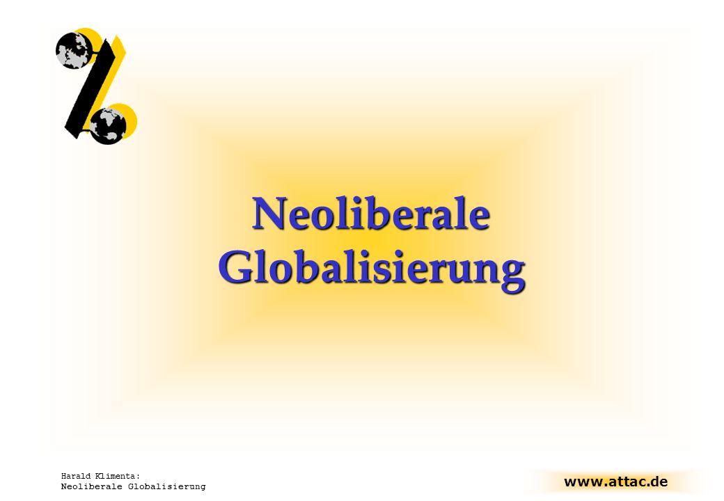 www.attac.de Harald Klimenta: Neoliberale Globalisierung Wirkung der Globalisierung für Entwicklungsländer höchst zweifelhaft – und für Deutschland.