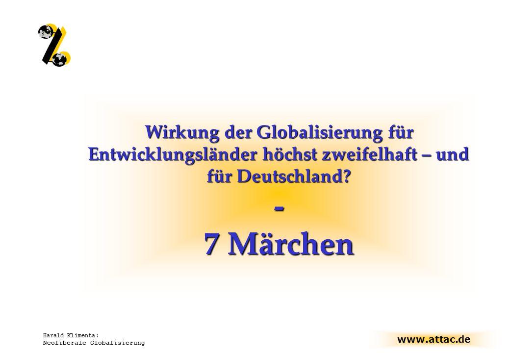 www.attac.de Harald Klimenta: Neoliberale Globalisierung Wirkung der Globalisierung für Entwicklungsländer höchst zweifelhaft – und für Deutschland? -