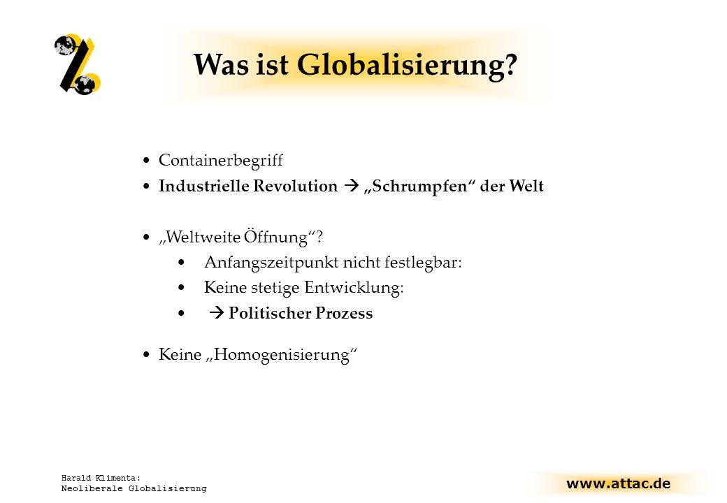 www.attac.de Harald Klimenta: Neoliberale Globalisierung Attac Kampagnen/Arbeitsschwerpunkte EU-AG Verfassungskritik, Bolkestein- Richtlinie, auch: Querschnitts-AG AG Finanzmärkte IWF-Reform, Internationale Steuern Unter-AGs: Stopp Steuerflucht SES Gerechtere Besteuerung von Kapital, Schließung von Steueroasen Tobin Steuer: Mehr Zinssou- veränität, Entschleunigung AG Genug für alle Gegen Sozialabbau, für Grundeinkommen, keine Privatisierung von Basisdienstleistungen FrauenNetzAttac Querschnitts-AG: Folgen der Globalisierung für Frauen Kulturattac AG WTO GATS & Privatisierung – Agrarnetzwerk – AWWO AG Globalisierung und Ökologie McPlanet.com, gentechnisch veränderte Lebensmittel AG Arbeit in Würde Bundesweite Aktionsgruppe AG Globalisierung und Krieg AG Wissensalmende Patentschutz, Kultur- Flatrate