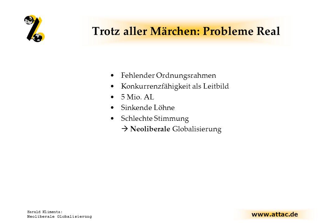 www.attac.de Harald Klimenta: Neoliberale Globalisierung Trotz aller Märchen: Probleme Real Fehlender Ordnungsrahmen Konkurrenzfähigkeit als Leitbild