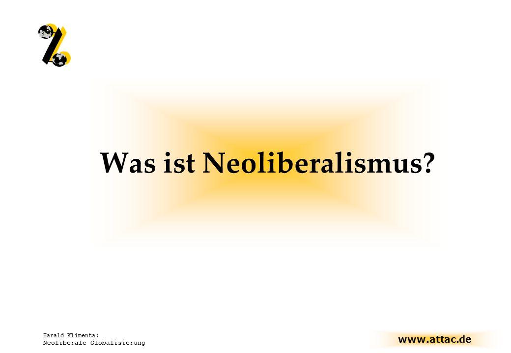 www.attac.de Harald Klimenta: Neoliberale Globalisierung Was ist Neoliberalismus?