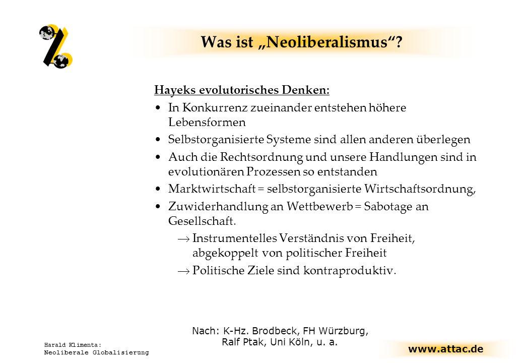 www.attac.de Harald Klimenta: Neoliberale Globalisierung Was ist Neoliberalismus? Hayeks evolutorisches Denken: In Konkurrenz zueinander entstehen höh