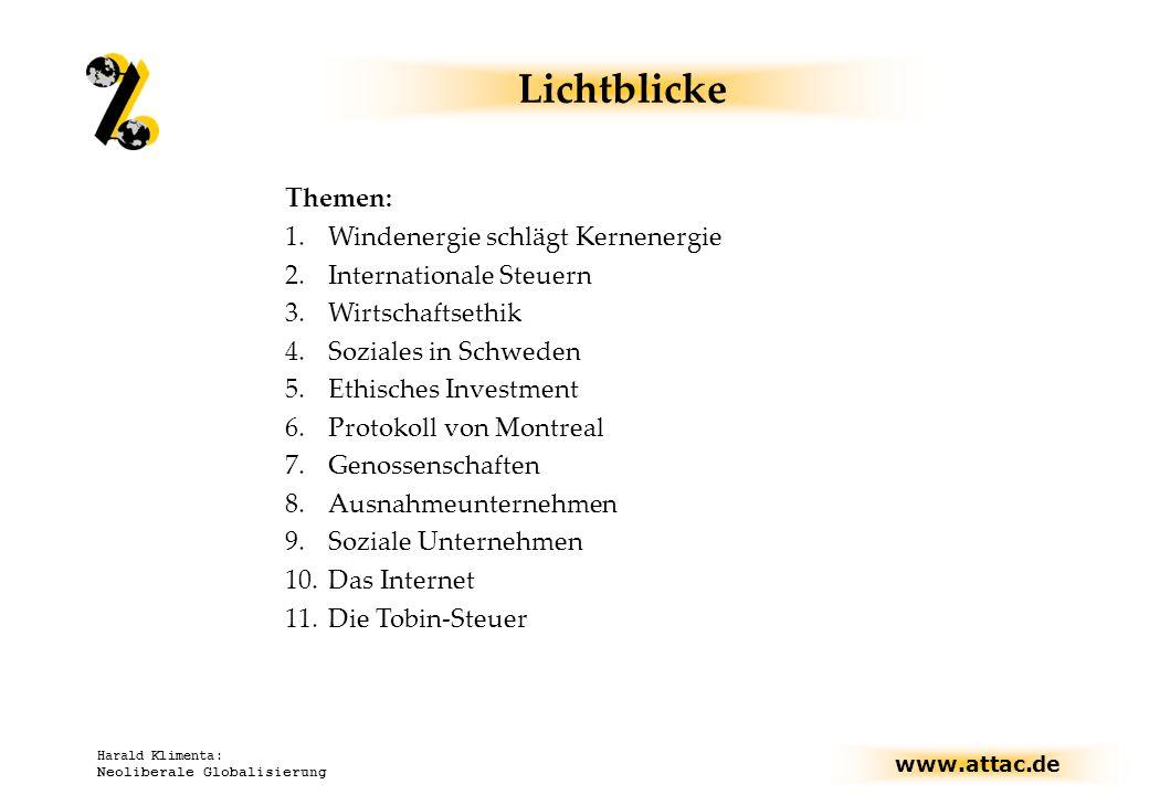 www.attac.de Harald Klimenta: Neoliberale Globalisierung Lichtblicke Themen: 1.Windenergie schlägt Kernenergie 2.Internationale Steuern 3.Wirtschaftse