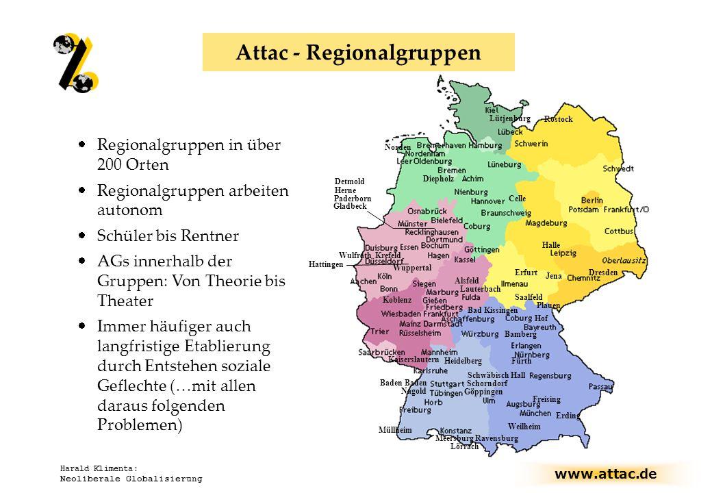 www.attac.de Harald Klimenta: Neoliberale Globalisierung Attac - Regionalgruppen Regionalgruppen in über 200 Orten Regionalgruppen arbeiten autonom Sc