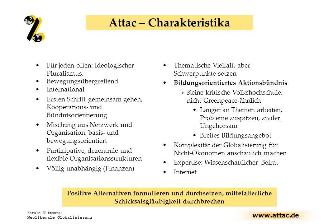 www.attac.de Harald Klimenta: Neoliberale Globalisierung Attac – Charakteristika Für jeden offen: Ideologischer Pluralismus, Bewegungsübergreifend Int