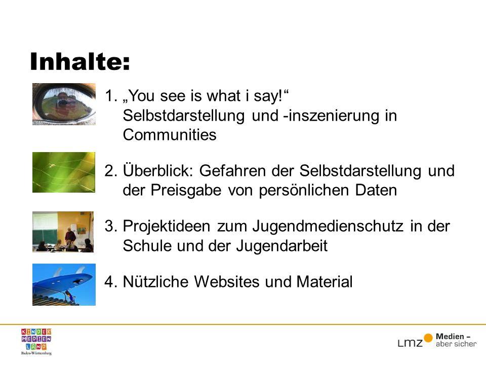 Inhalte: 1.You see is what i say! Selbstdarstellung und -inszenierung in Communities 2.Überblick: Gefahren der Selbstdarstellung und der Preisgabe von
