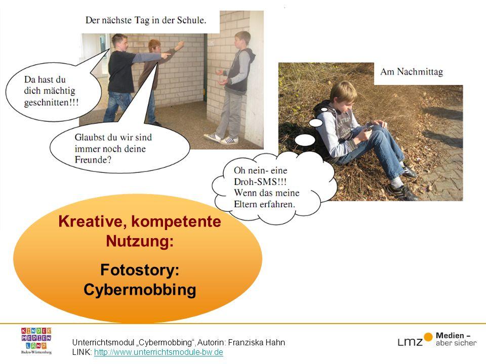 Unterrichtsmodul Cybermobbing, Autorin: Franziska Hahn LINK: http://www.unterrichtsmodule-bw.dehttp://www.unterrichtsmodule-bw.de Kreative, kompetente