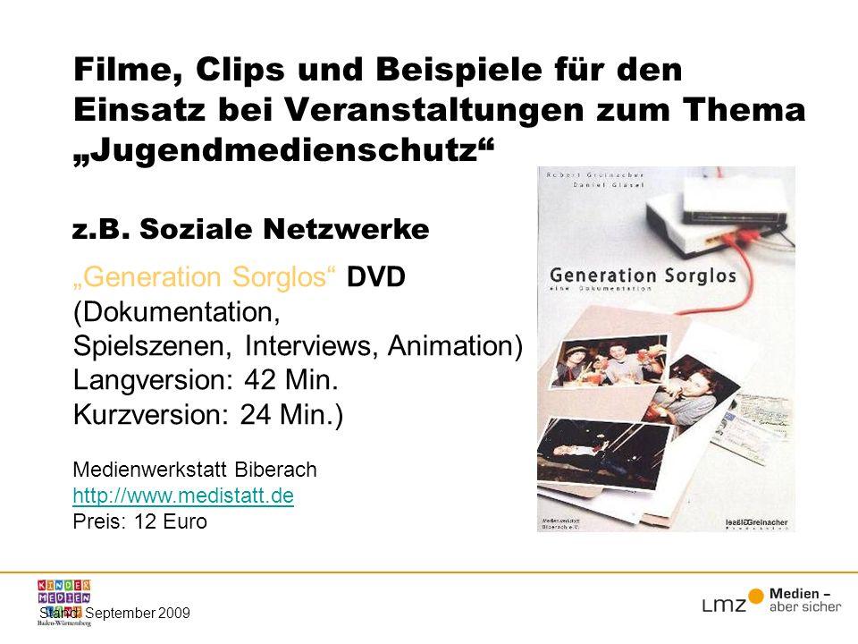 Filme, Clips und Beispiele für den Einsatz bei Veranstaltungen zum Thema Jugendmedienschutz Stand: September 2009 z.B. Soziale Netzwerke Generation So
