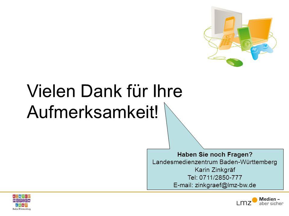 Vielen Dank für Ihre Aufmerksamkeit! Haben Sie noch Fragen? Landesmedienzentrum Baden-Württemberg Karin Zinkgräf Tel: 0711/2850-777 E-mail: zinkgraef@