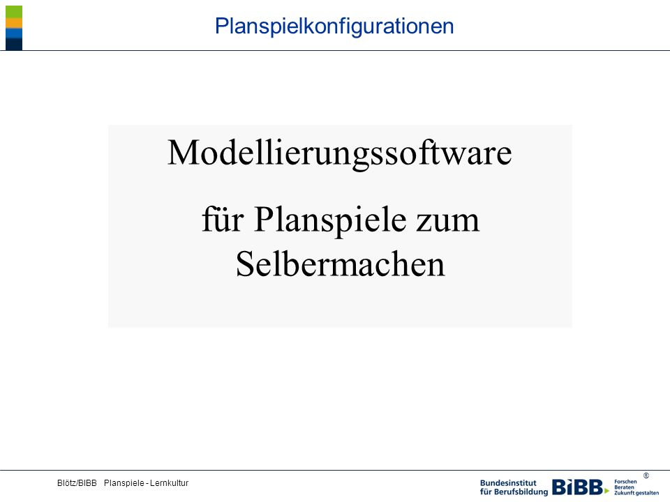 ® Blötz/BIBB Planspiele - Lernkultur Planspielkonfigurationen Modellierungssoftware für Planspiele zum Selbermachen