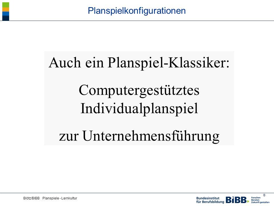 ® Blötz/BIBB Planspiele - Lernkultur Planspielkonfigurationen Auch ein Planspiel-Klassiker: Computergestütztes Individualplanspiel zur Unternehmensfüh