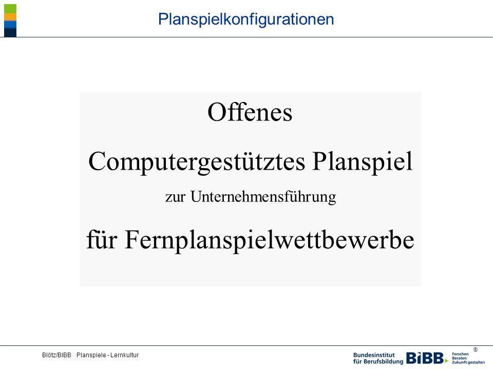 ® Blötz/BIBB Planspiele - Lernkultur Planspielkonfigurationen Offenes Computergestütztes Planspiel zur Unternehmensführung für Fernplanspielwettbewerb