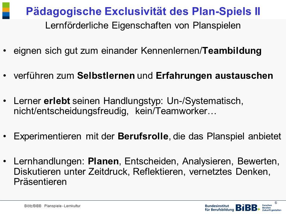 ® Blötz/BIBB Planspiele - Lernkultur Pädagogische Exclusivität des Plan-Spiels II Lernförderliche Eigenschaften von Planspielen eignen sich gut zum ei