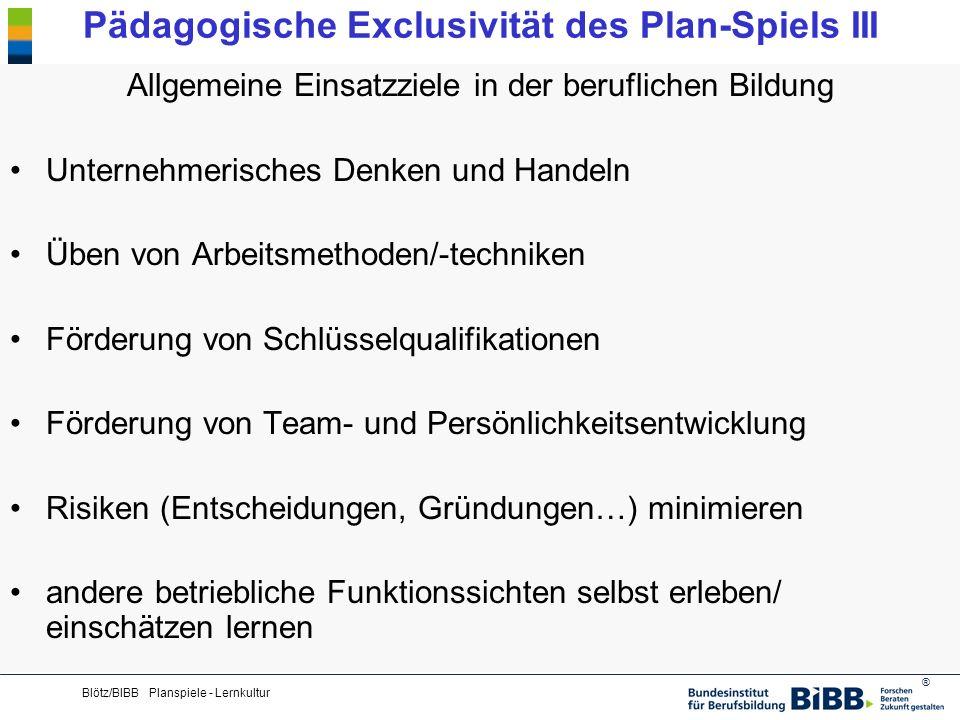 ® Blötz/BIBB Planspiele - Lernkultur Pädagogische Exclusivität des Plan-Spiels III Allgemeine Einsatzziele in der beruflichen Bildung Unternehmerische