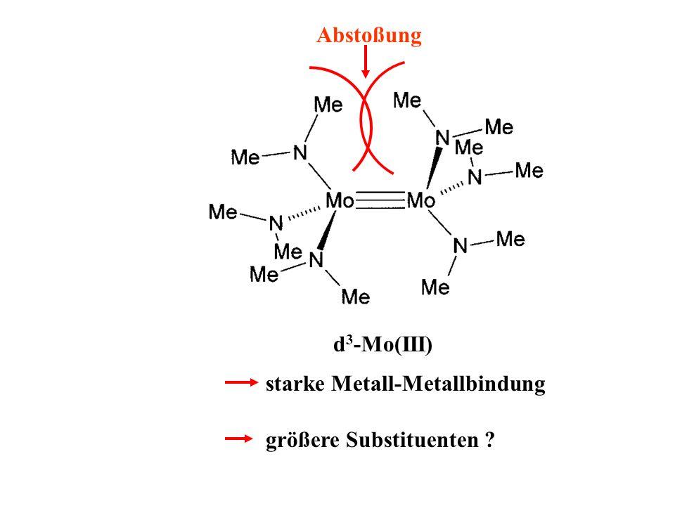 d 3 -Mo(III) starke Metall-Metallbindung größere Substituenten ? Abstoßung