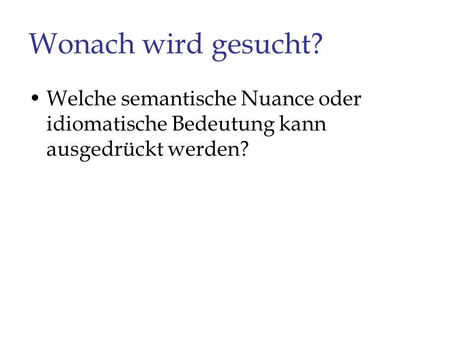 Wonach wird gesucht? Welche semantische Nuance oder idiomatische Bedeutung kann ausgedrückt werden?