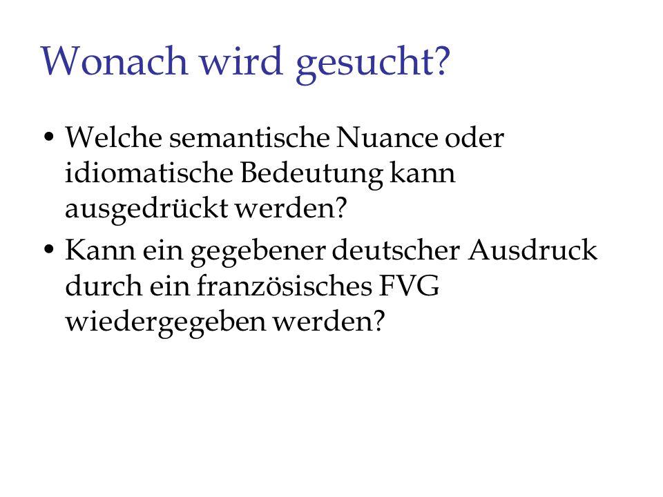 Wonach wird gesucht? Welche semantische Nuance oder idiomatische Bedeutung kann ausgedrückt werden? Kann ein gegebener deutscher Ausdruck durch ein fr