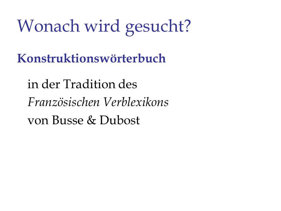 Wonach wird gesucht? Konstruktionswörterbuch in der Tradition des Französischen Verblexikons von Busse & Dubost