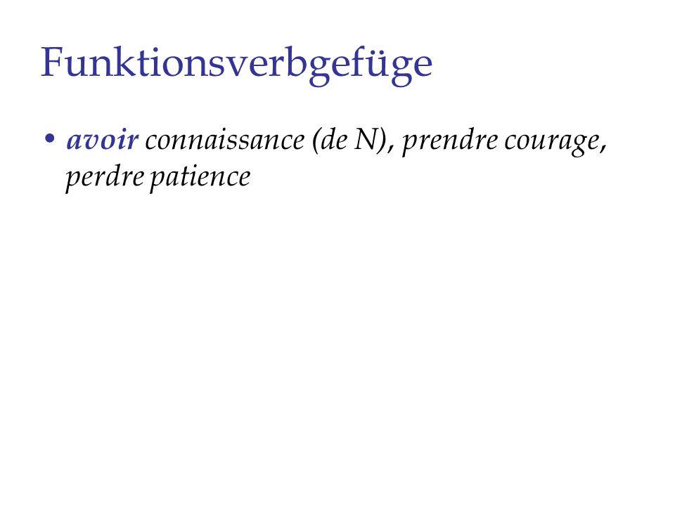 Funktionsverbgefüge avoir connaissance (de N), prendre courage, perdre patience faire faillite, faire concurrence (à N), faire pression (sur N)