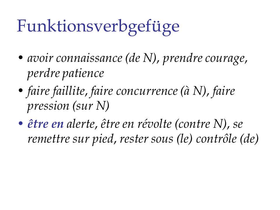 Funktionsverbgefüge avoir connaissance (de N), prendre courage, perdre patience faire faillite, faire concurrence (à N), faire pression (sur N) être e