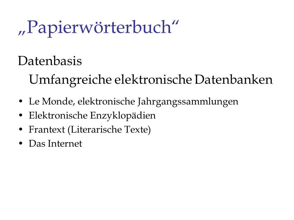 Datenbasis Umfangreiche elektronische Datenbanken Le Monde, elektronische Jahrgangssammlungen Elektronische Enzyklopädien Frantext (Literarische Texte