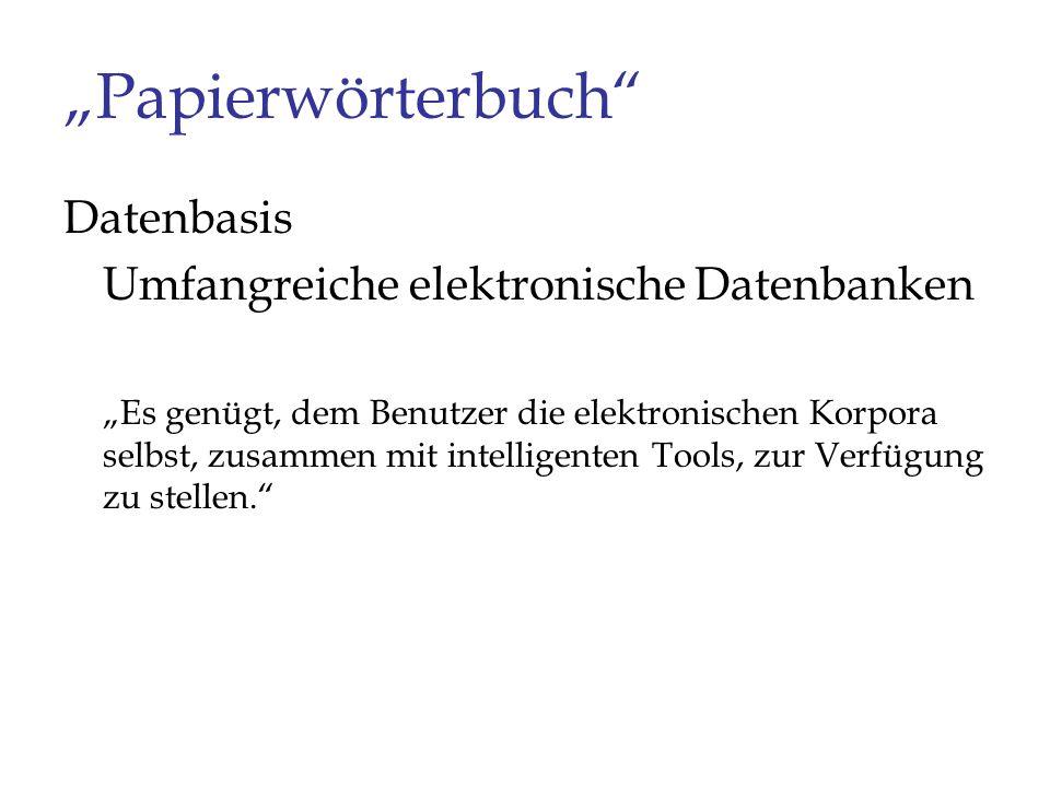 Papierwörterbuch Datenbasis Umfangreiche elektronische Datenbanken Es genügt, dem Benutzer die elektronischen Korpora selbst, zusammen mit intelligent
