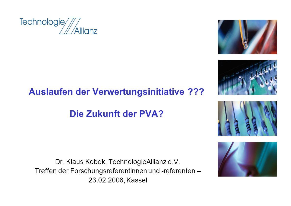 Dr. Klaus Kobek, TechnologieAllianz e.V. Treffen der Forschungsreferentinnen und -referenten – 23.02.2006, Kassel Auslaufen der Verwertungsinitiative