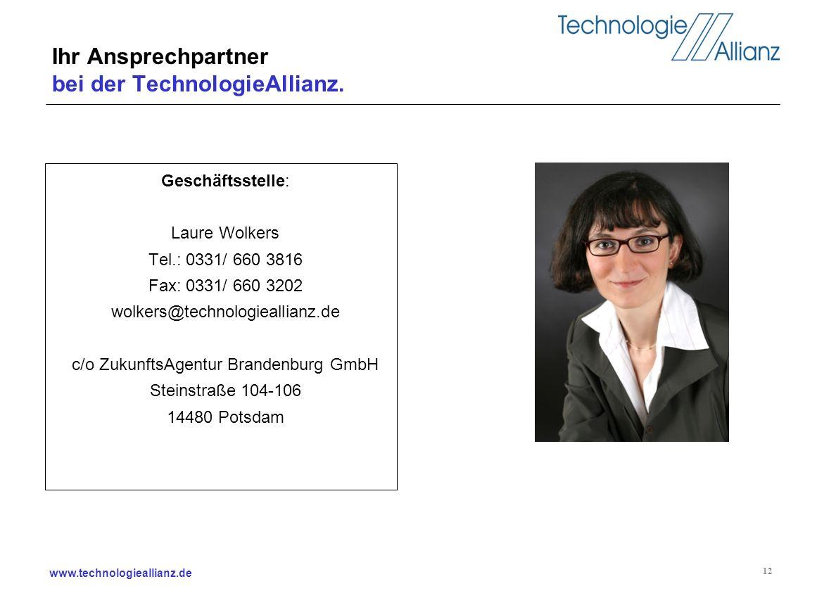 www.technologieallianz.de 12 Geschäftsstelle: Laure Wolkers Tel.: 0331/ 660 3816 Fax: 0331/ 660 3202 wolkers@technologieallianz.de c/o ZukunftsAgentur