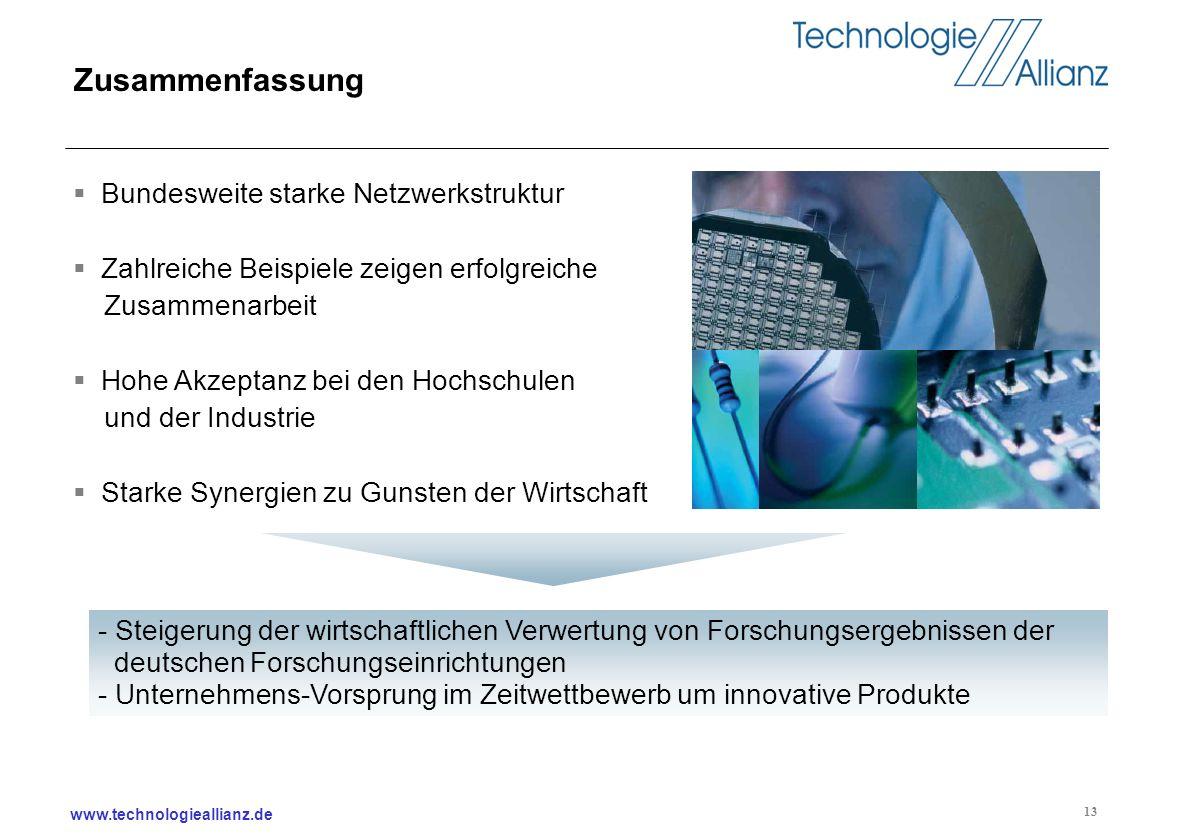 www.technologieallianz.de 13 Zusammenfassung Bundesweite starke Netzwerkstruktur Zahlreiche Beispiele zeigen erfolgreiche Zusammenarbeit Hohe Akzeptan
