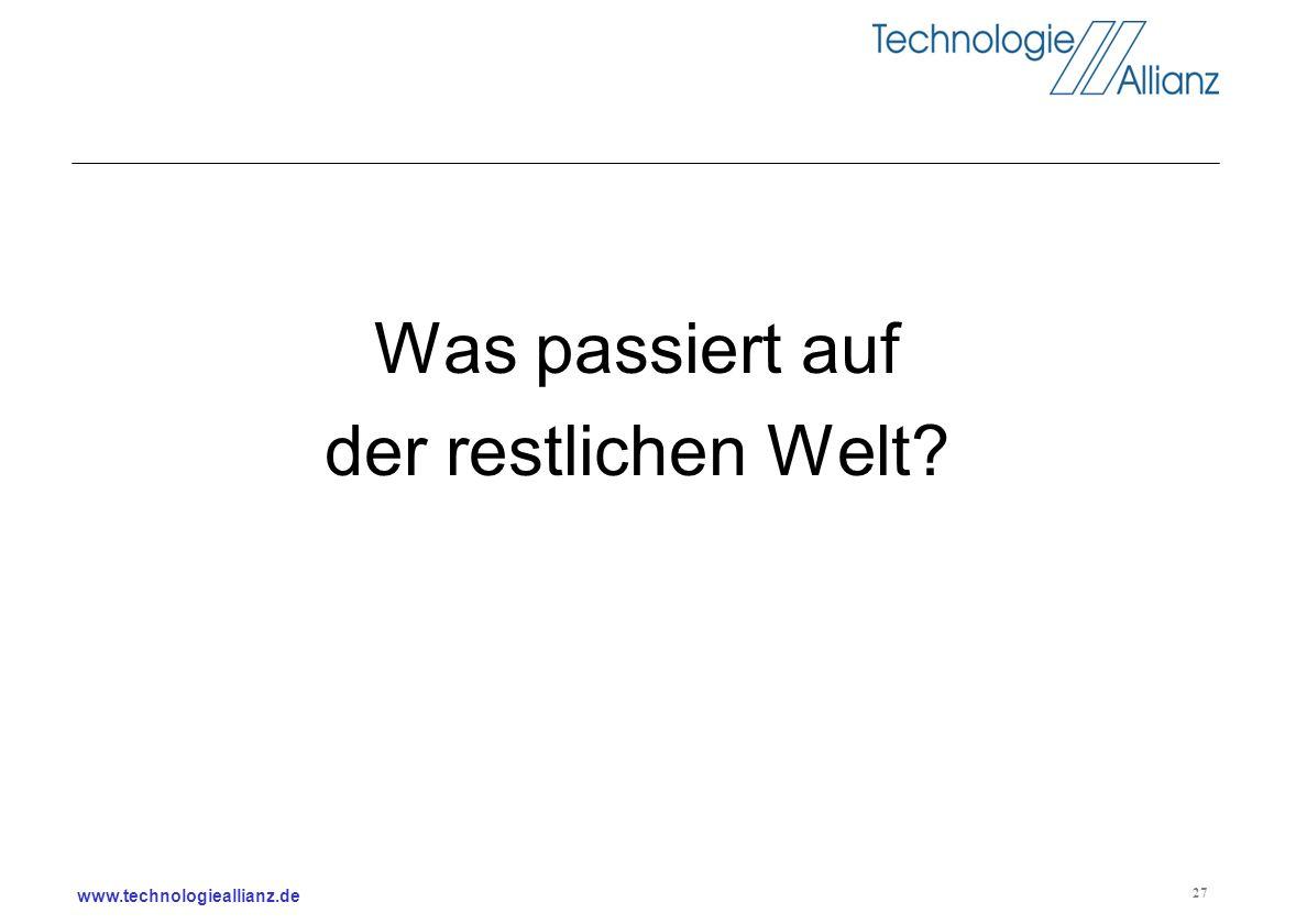 www.technologieallianz.de 27 Was passiert auf der restlichen Welt?