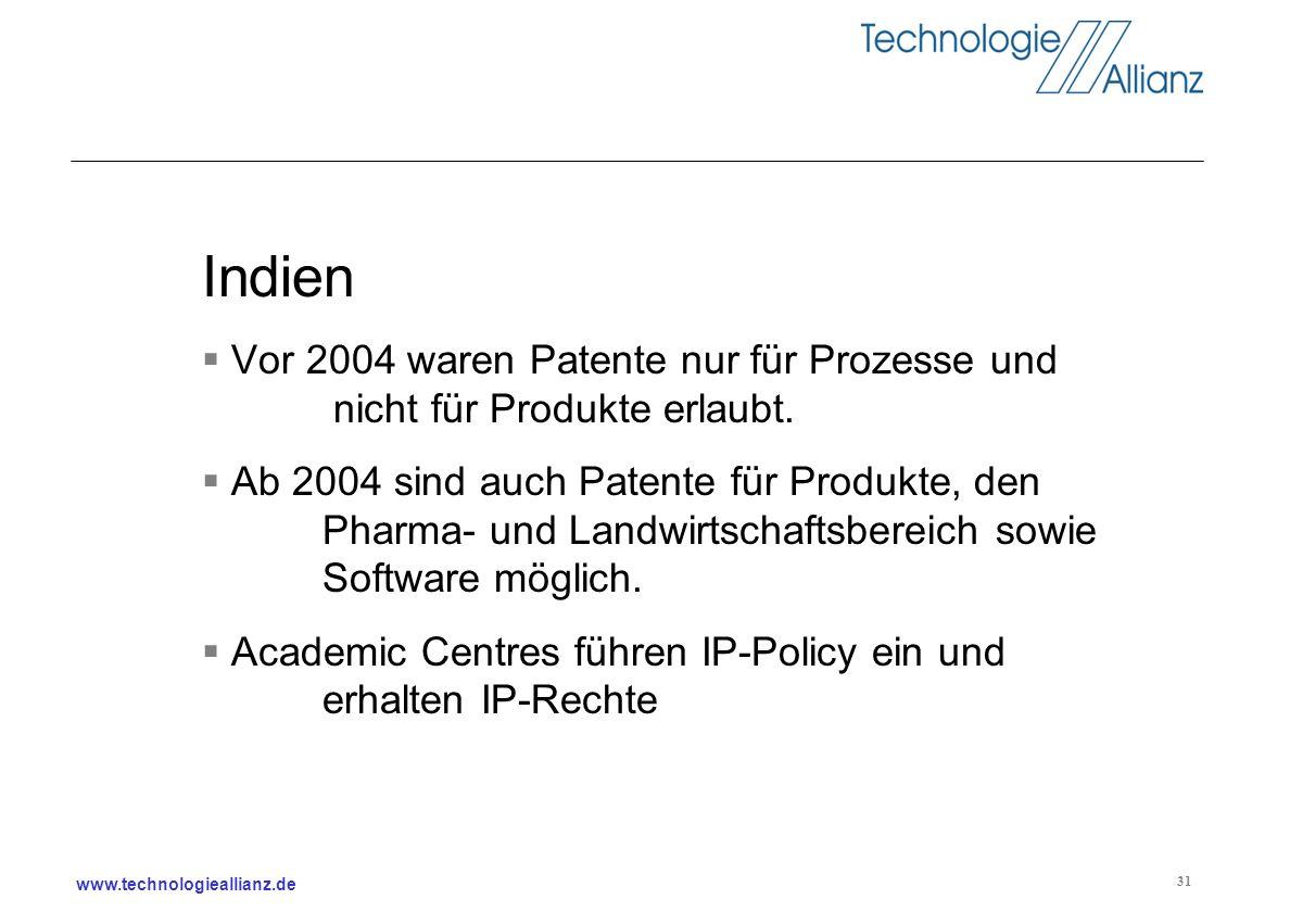 www.technologieallianz.de 31 Indien Vor 2004 waren Patente nur für Prozesse und nicht für Produkte erlaubt. Ab 2004 sind auch Patente für Produkte, de