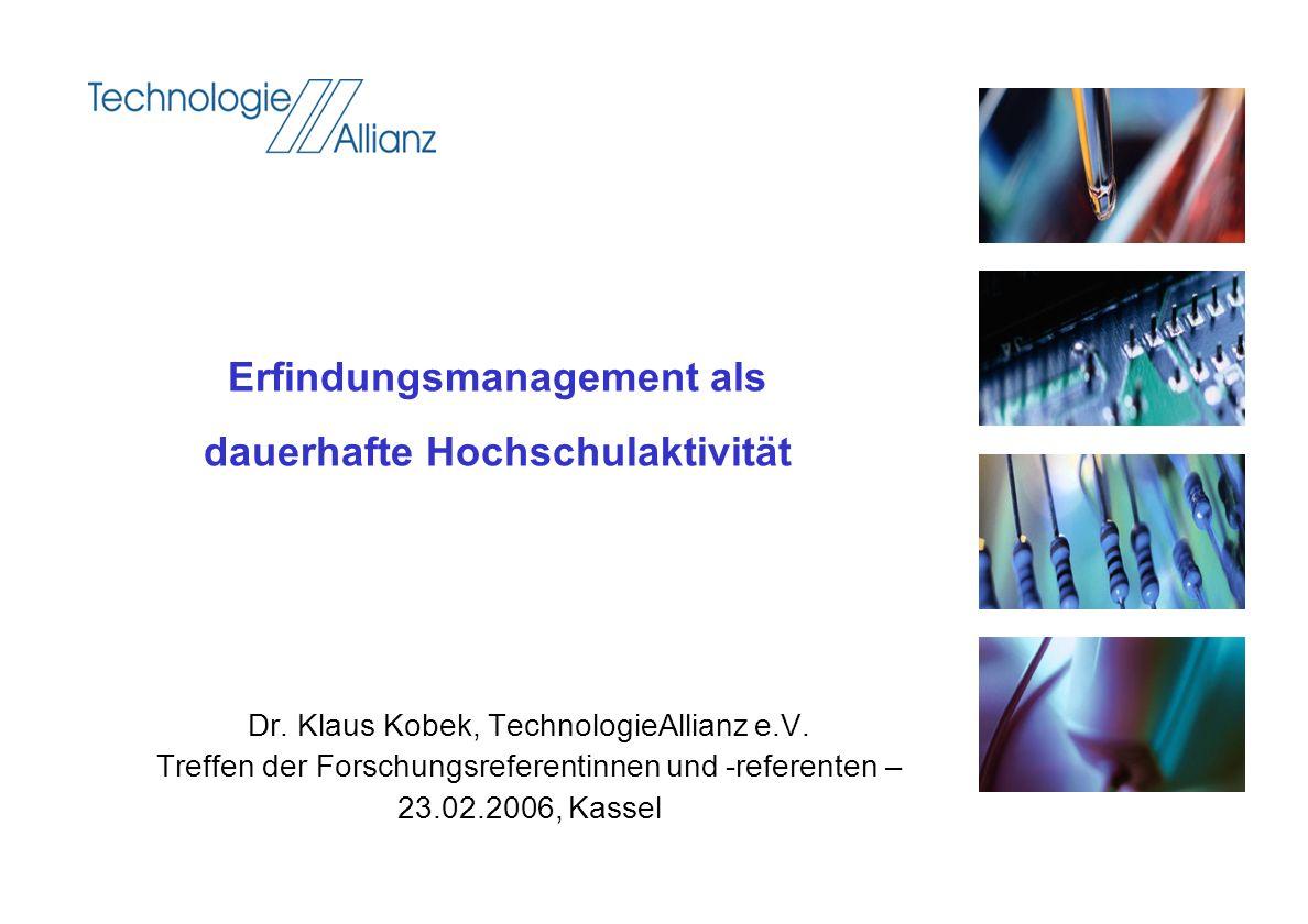 Dr. Klaus Kobek, TechnologieAllianz e.V. Treffen der Forschungsreferentinnen und -referenten – 23.02.2006, Kassel Erfindungsmanagement als dauerhafte