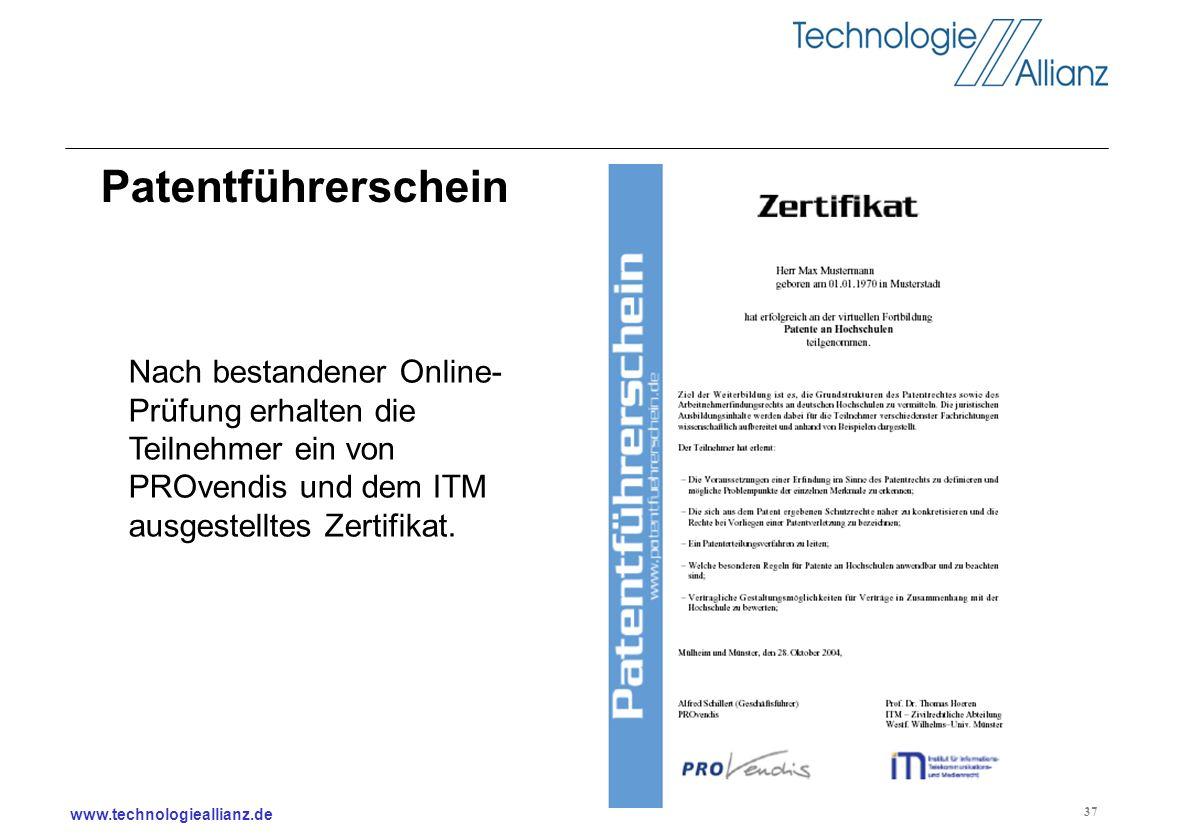 www.technologieallianz.de 37 Nach bestandener Online- Prüfung erhalten die Teilnehmer ein von PROvendis und dem ITM ausgestelltes Zertifikat. Patentfü