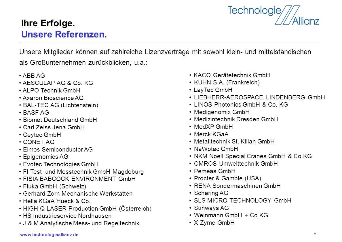www.technologieallianz.de 9 Ihre Erfolge. Unsere Referenzen. Unsere Mitglieder können auf zahlreiche Lizenzverträge mit sowohl klein- und mittelständi