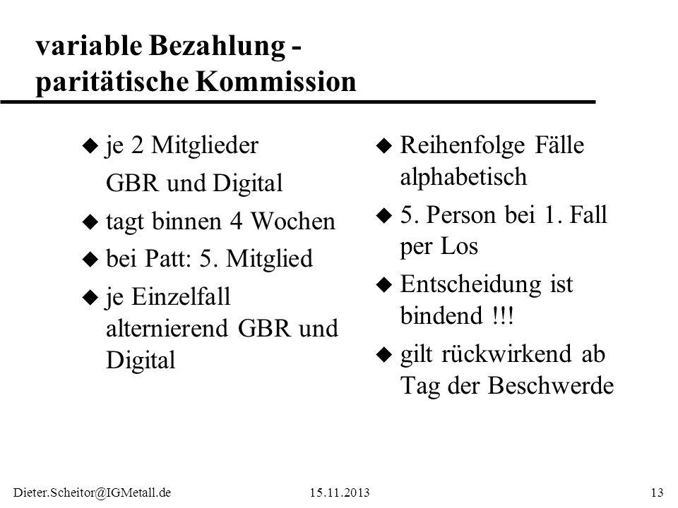 Dieter.Scheitor@IGMetall.de15.11.201313 variable Bezahlung - paritätische Kommission u je 2 Mitglieder GBR und Digital u tagt binnen 4 Wochen u bei Pa