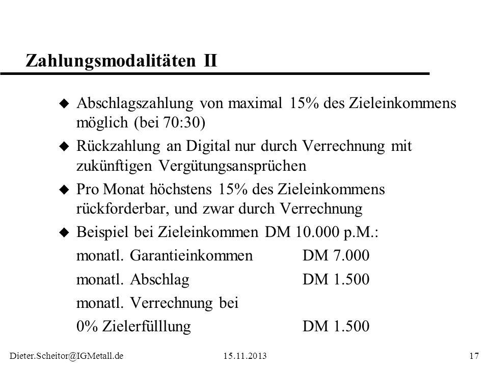 Dieter.Scheitor@IGMetall.de15.11.201318 Absicherungen I u Der Prozentwert oder Akzelerator im Bereich von 0% bis 100% Zielerfüllung ist festge- schrieben, und zwar auf: 0,3% vom Zieleinkommen je 1% Zielerfüllung u Folge: bei z.B.