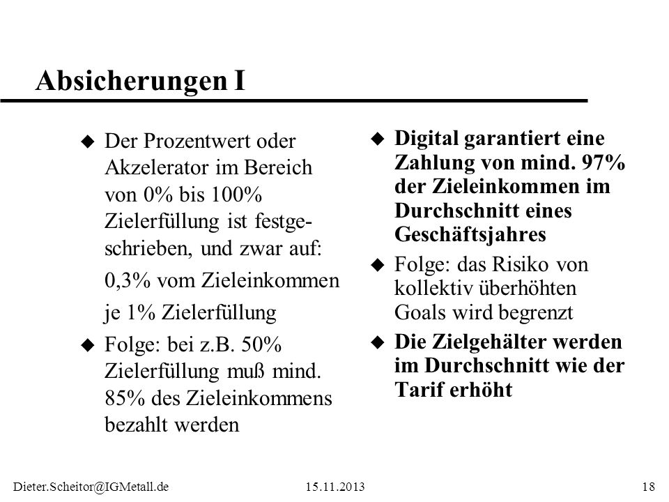 Dieter.Scheitor@IGMetall.de15.11.201318 Absicherungen I u Der Prozentwert oder Akzelerator im Bereich von 0% bis 100% Zielerfüllung ist festge- schrie
