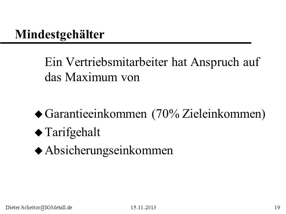 Dieter.Scheitor@IGMetall.de15.11.201319 Mindestgehälter Ein Vertriebsmitarbeiter hat Anspruch auf das Maximum von u Garantieeinkommen (70% Zieleinkomm