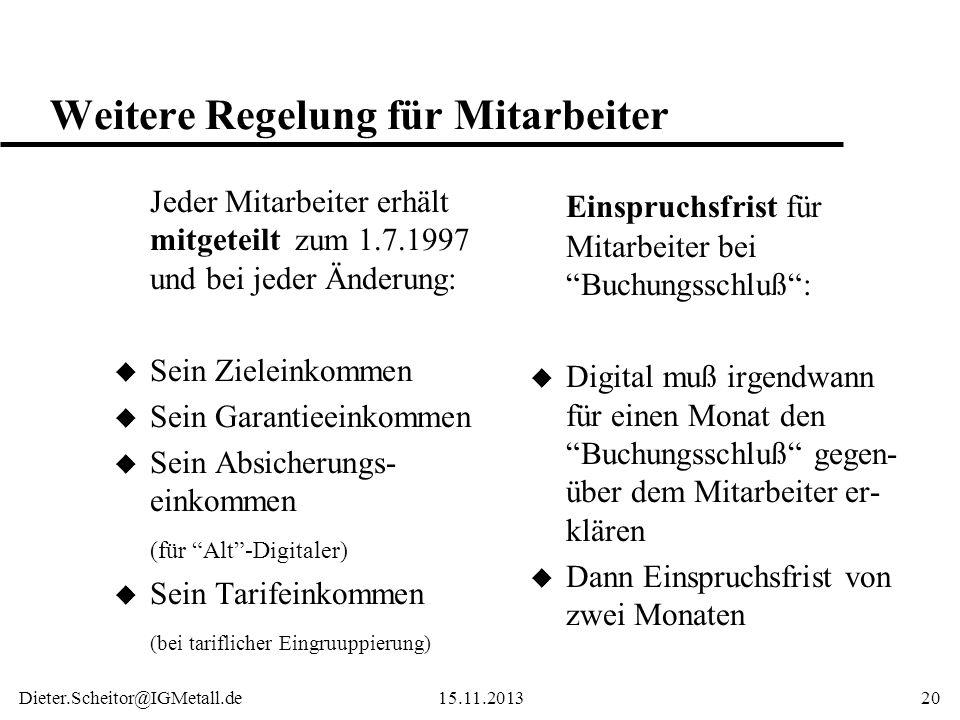Dieter.Scheitor@IGMetall.de15.11.201320 Weitere Regelung für Mitarbeiter Jeder Mitarbeiter erhält mitgeteilt zum 1.7.1997 und bei jeder Änderung: u Se