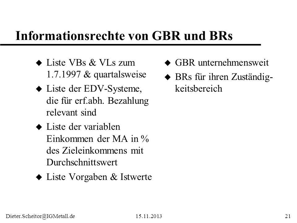 Dieter.Scheitor@IGMetall.de15.11.201321 Informationsrechte von GBR und BRs u Liste VBs & VLs zum 1.7.1997 & quartalsweise u Liste der EDV-Systeme, die