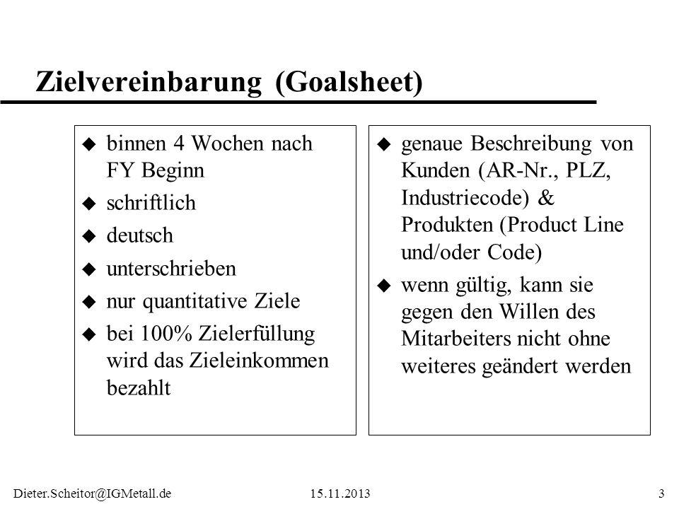 Dieter.Scheitor@IGMetall.de15.11.20134 Zielvereinbarung Die Zielvorgaben müssen bei normaler Leistung im Rahmen der vereinbarten Arbeitszeit erreichbar sein.