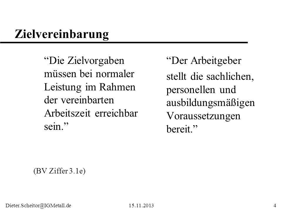 Dieter.Scheitor@IGMetall.de15.11.20134 Zielvereinbarung Die Zielvorgaben müssen bei normaler Leistung im Rahmen der vereinbarten Arbeitszeit erreichba