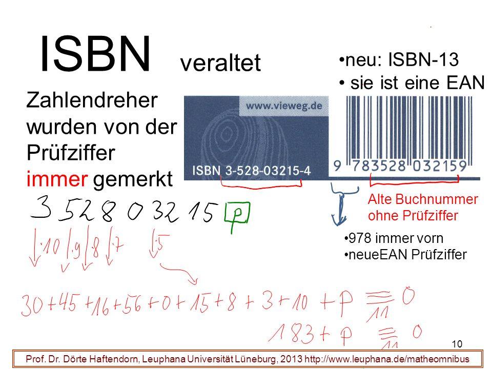 10 ISBN veraltet Prof. Dr. Dörte Haftendorn, Leuphana Universität Lüneburg, 2013 http://www.leuphana.de/matheomnibus Zahlendreher wurden von der Prüfz