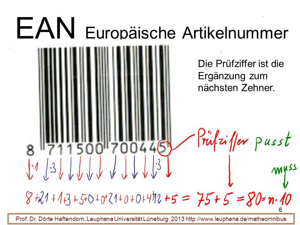 6 EAN Europäische Artikelnummer Prof. Dr. Dörte Haftendorn, Leuphana Universität Lüneburg, 2013 http://www.leuphana.de/matheomnibus Die Prüfziffer ist