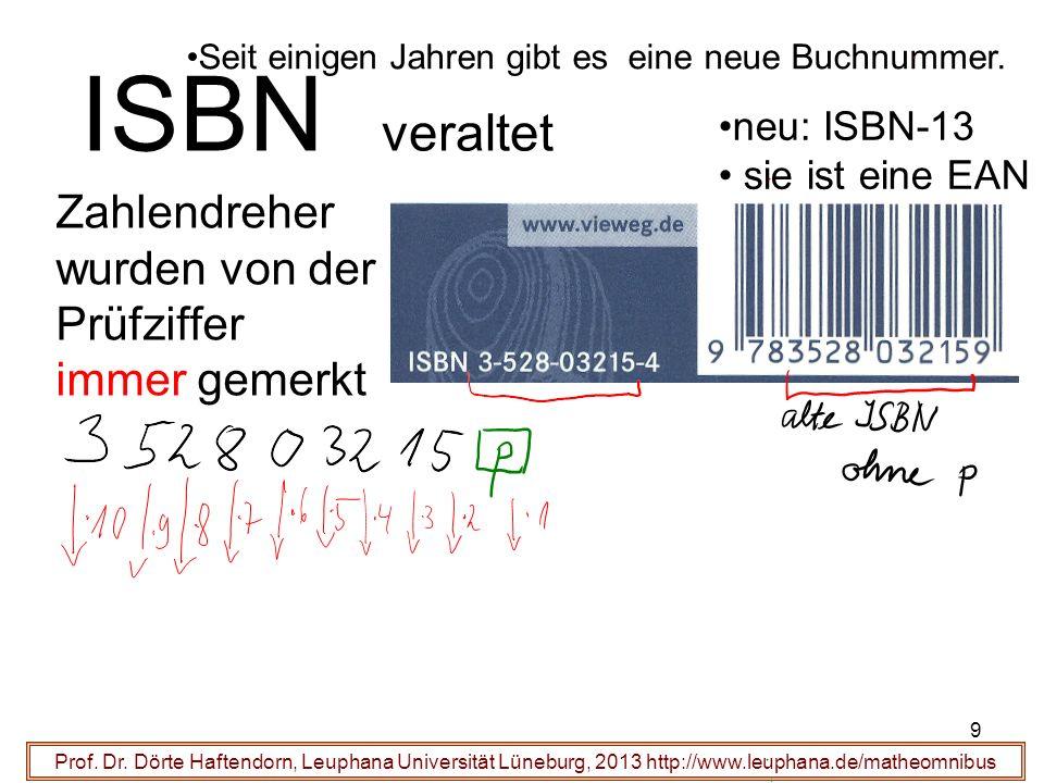 9 ISBN veraltet Prof. Dr. Dörte Haftendorn, Leuphana Universität Lüneburg, 2013 http://www.leuphana.de/matheomnibus Zahlendreher wurden von der Prüfzi