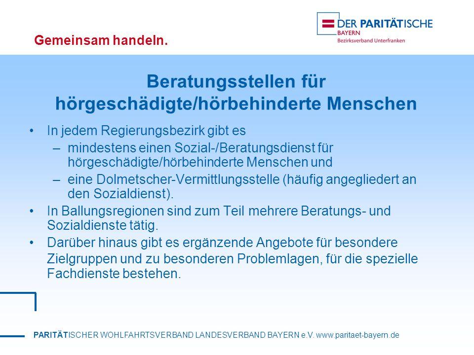 PARITÄTISCHER WOHLFAHRTSVERBAND LANDESVERBAND BAYERN e.V. www.paritaet-bayern.de Gemeinsam handeln. Beratungsstellen für hörgeschädigte/hörbehinderte