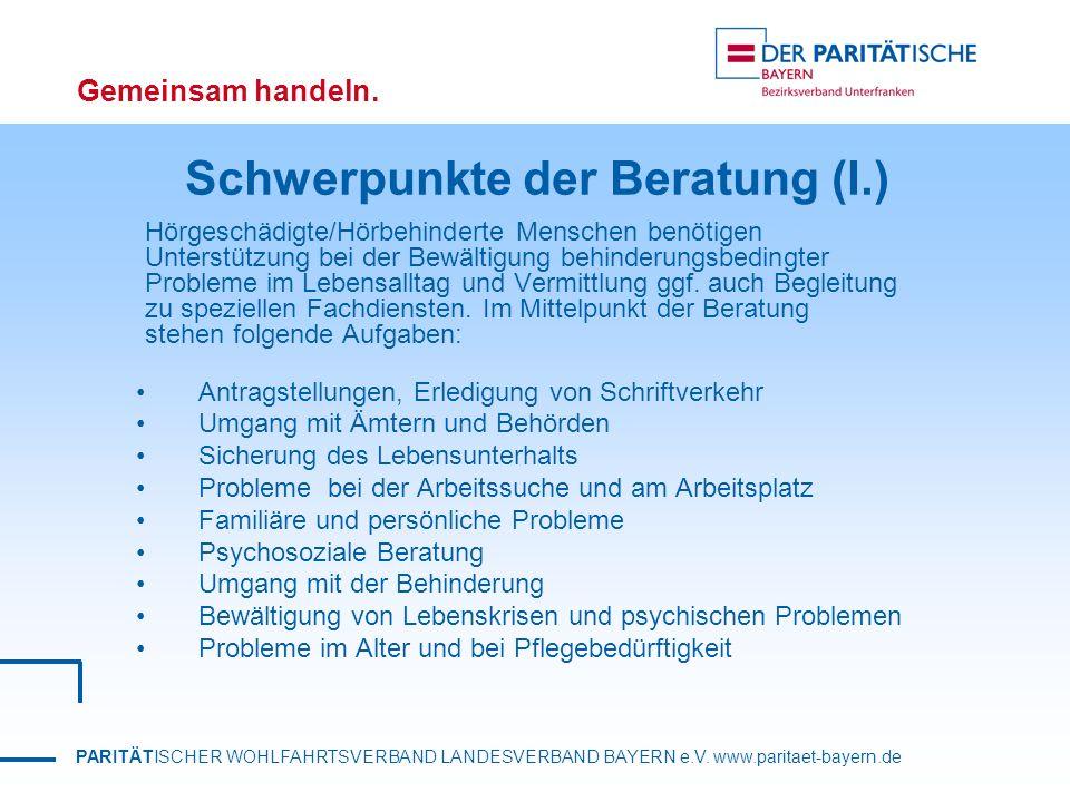 PARITÄTISCHER WOHLFAHRTSVERBAND LANDESVERBAND BAYERN e.V. www.paritaet-bayern.de Gemeinsam handeln. Schwerpunkte der Beratung (I.) Hörgeschädigte/Hörb