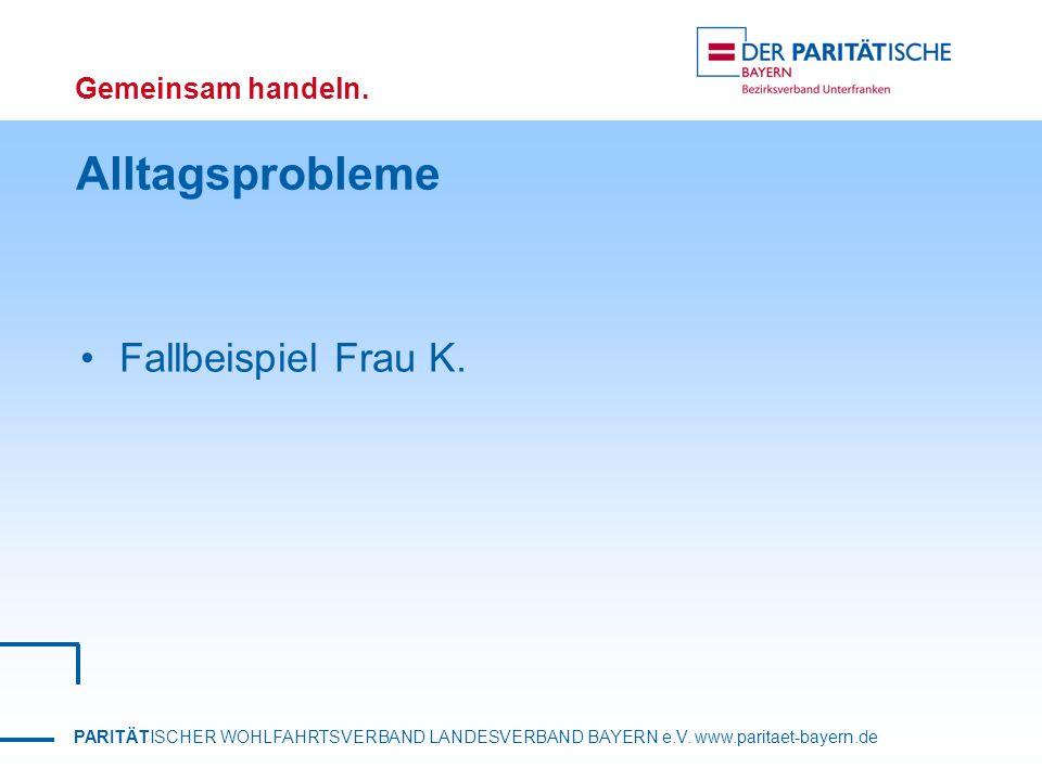 PARITÄTISCHER WOHLFAHRTSVERBAND LANDESVERBAND BAYERN e.V. www.paritaet-bayern.de Gemeinsam handeln. Alltagsprobleme Fallbeispiel Frau K.