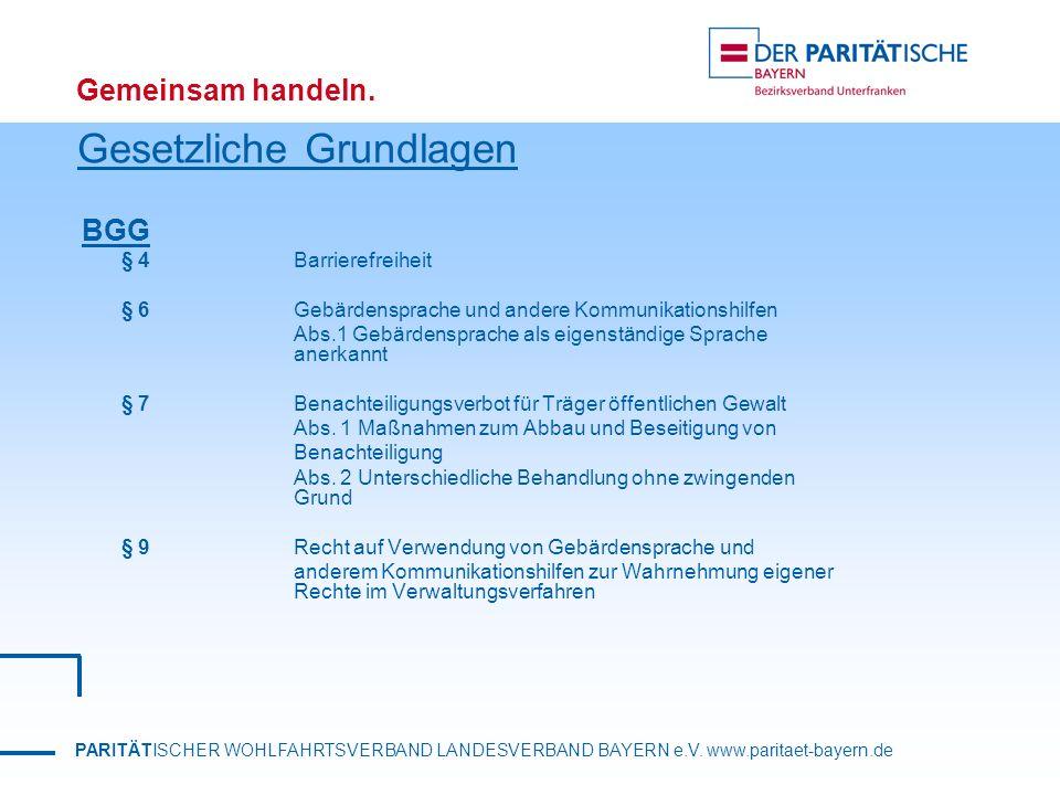 PARITÄTISCHER WOHLFAHRTSVERBAND LANDESVERBAND BAYERN e.V. www.paritaet-bayern.de Gemeinsam handeln. Gesetzliche Grundlagen BGG § 4 Barrierefreiheit §